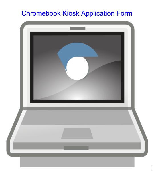 Chromebook Kiosk Application Form