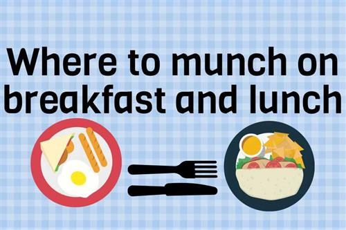 Where to munch on Breakfast and Lunch