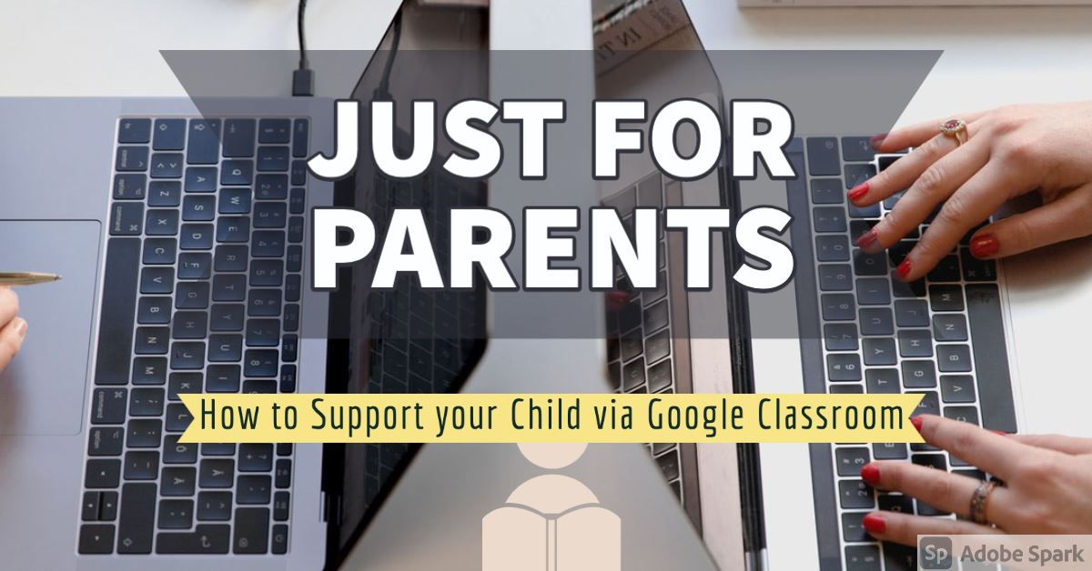 For Parents - How to Support Your Child with Google Classroom